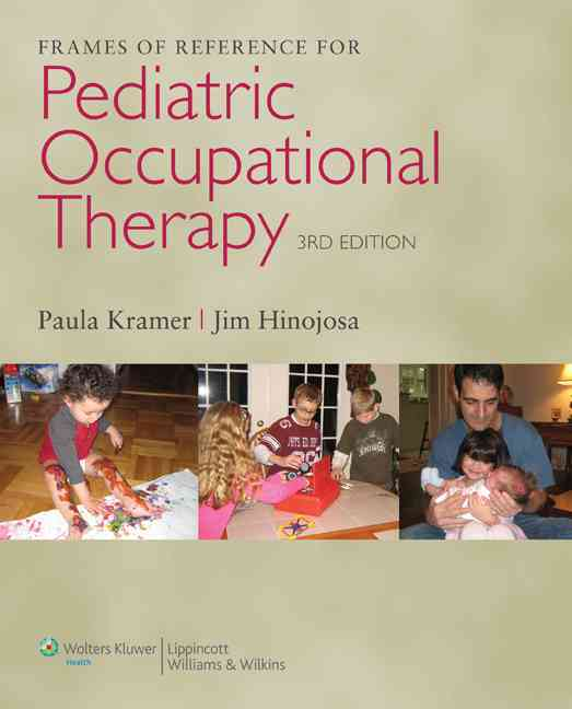 Frames of Reference for Pediatric Occupational Therapy By Kramer, Paula/ Hinojosa, Jim